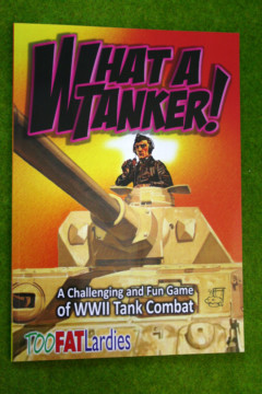 WHAT A TANKER! rules for WWII Tank Combat  by TOO FAT LARDIES